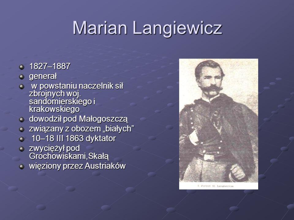 Marian Langiewicz 1827–1887generał w powstaniu naczelnik sił zbrojnych woj. sandomierskiego i krakowskiego w powstaniu naczelnik sił zbrojnych woj. sa