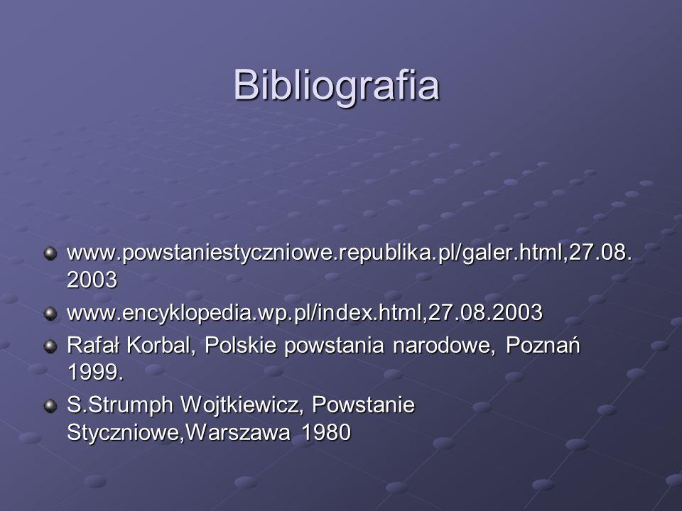 Bibliografia www.powstaniestyczniowe.republika.pl/galer.html,27.08. 2003 www.encyklopedia.wp.pl/index.html,27.08.2003 Rafał Korbal, Polskie powstania