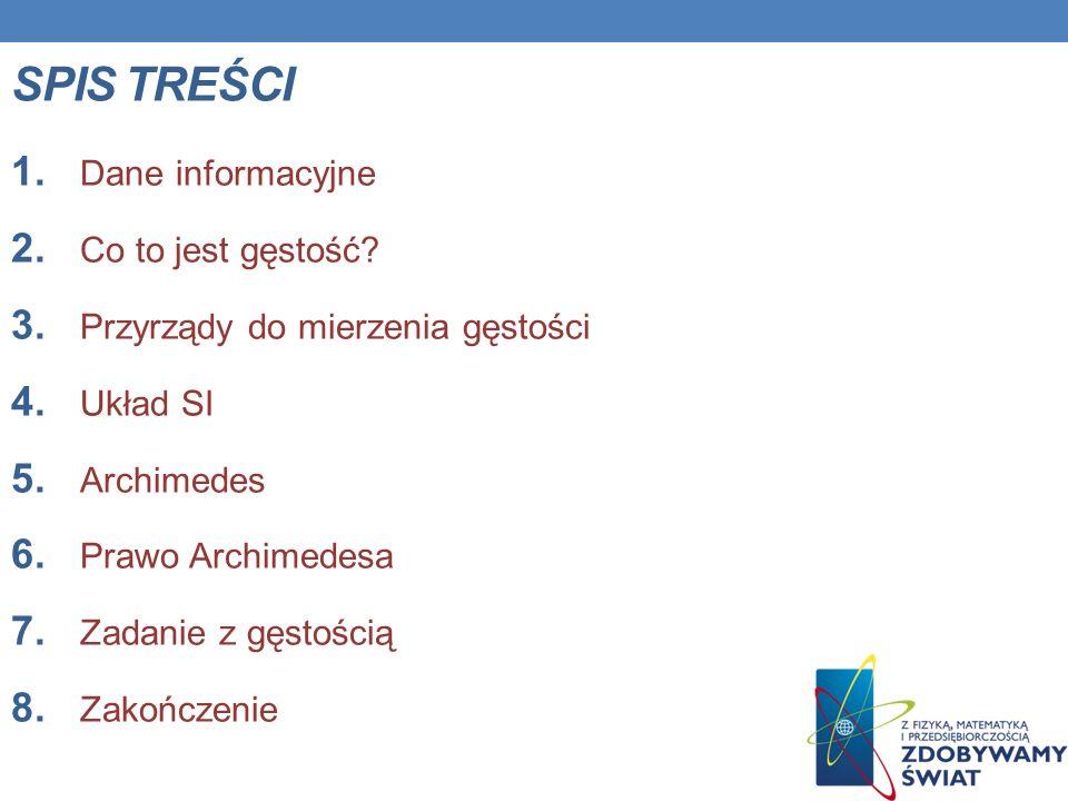 DANE INFORMACYJNE Nazwa szkoły: Gimnazjum nr.24 w ZS nr.2 w Szczecinie ID grupy: 98/86_mf_g1 Kompetencja: Matematyka Temat projektowy: Gęstość Materii Semestr/rok szkolny: 2009/2010
