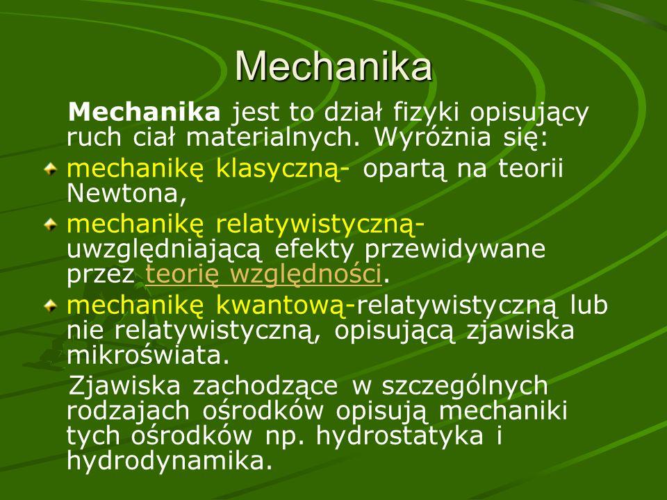 Mechanika Mechanika jest to dział fizyki opisujący ruch ciał materialnych.