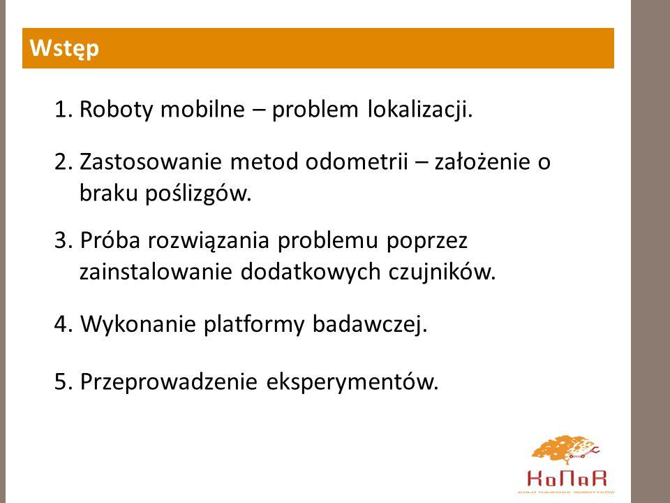Wstęp 1.Roboty mobilne – problem lokalizacji.2.
