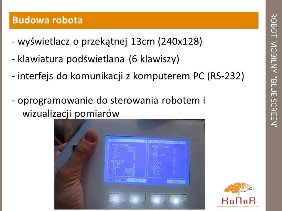 ROBOT MOBILNY BLUE SCREEN Budowa robota - wyświetlacz o przekątnej 13cm (240x128) - klawiatura podświetlana (6 klawiszy) - interfejs do komunikacji z komputerem PC (RS-232) - oprogramowanie do sterowania robotem i wizualizacji pomiarów