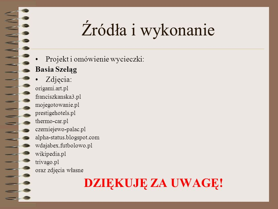 Źródła i wykonanie Projekt i omówienie wycieczki: Basia Szeląg Zdjęcia: origami.art.pl franciszkanska3.pl mojegotowanie.pl prestigehotels.pl thermo-ca