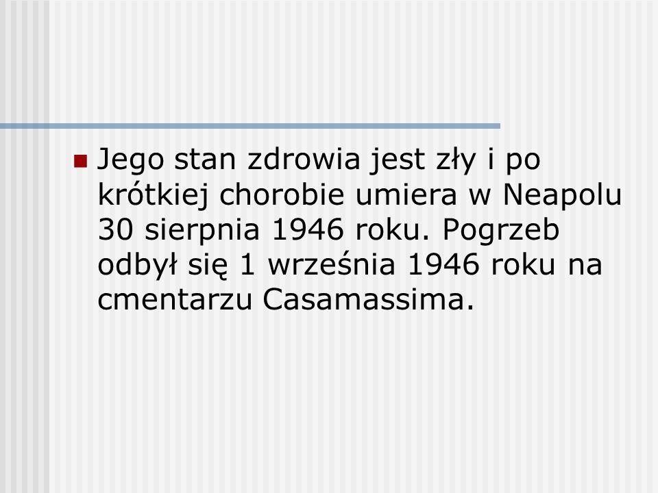 Jego stan zdrowia jest zły i po krótkiej chorobie umiera w Neapolu 30 sierpnia 1946 roku. Pogrzeb odbył się 1 września 1946 roku na cmentarzu Casamass