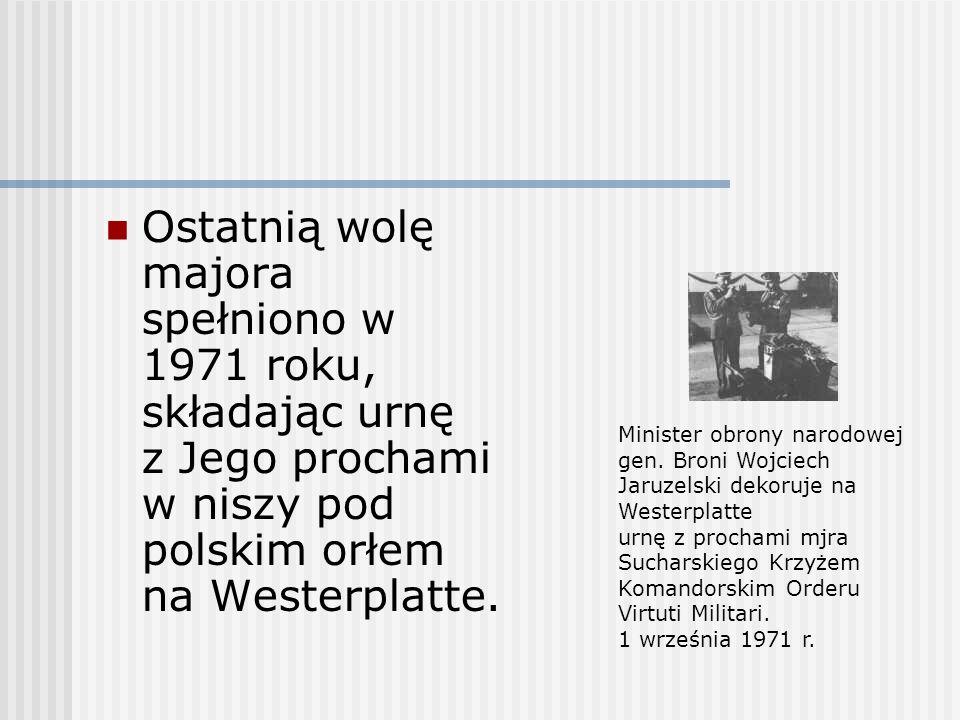 Ostatnią wolę majora spełniono w 1971 roku, składając urnę z Jego prochami w niszy pod polskim orłem na Westerplatte. Minister obrony narodowej gen. B
