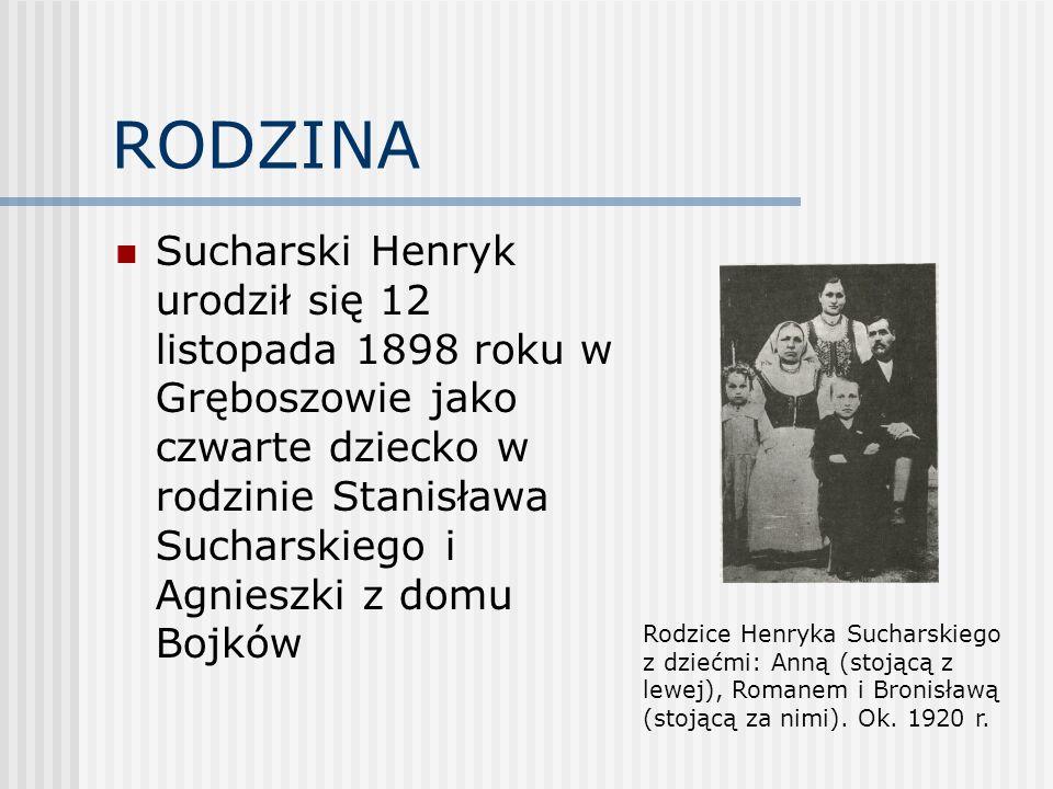 RODZINA Sucharski Henryk urodził się 12 listopada 1898 roku w Gręboszowie jako czwarte dziecko w rodzinie Stanisława Sucharskiego i Agnieszki z domu B