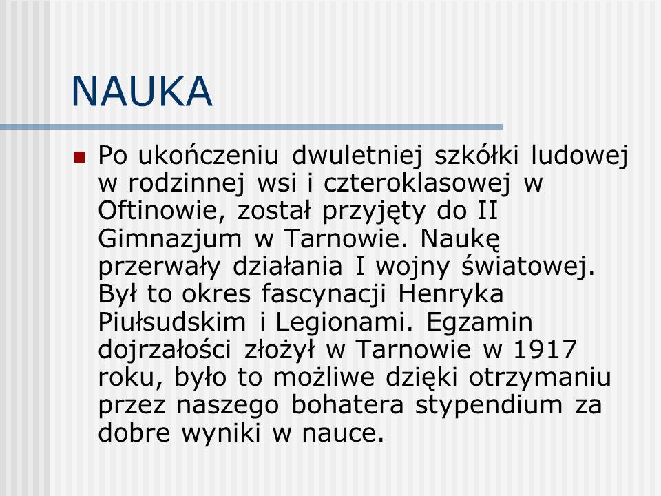 NAUKA Po ukończeniu dwuletniej szkółki ludowej w rodzinnej wsi i czteroklasowej w Oftinowie, został przyjęty do II Gimnazjum w Tarnowie. Naukę przerwa