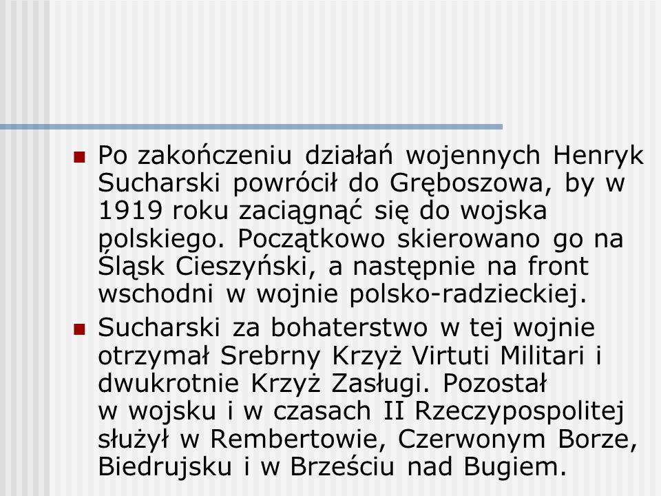 Po zakończeniu działań wojennych Henryk Sucharski powrócił do Gręboszowa, by w 1919 roku zaciągnąć się do wojska polskiego. Początkowo skierowano go n