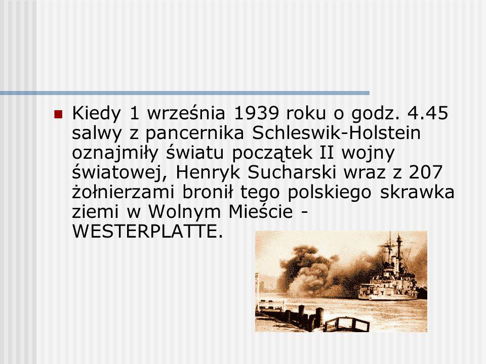 Kiedy 1 września 1939 roku o godz. 4.45 salwy z pancernika Schleswik-Holstein oznajmiły światu początek II wojny światowej, Henryk Sucharski wraz z 20