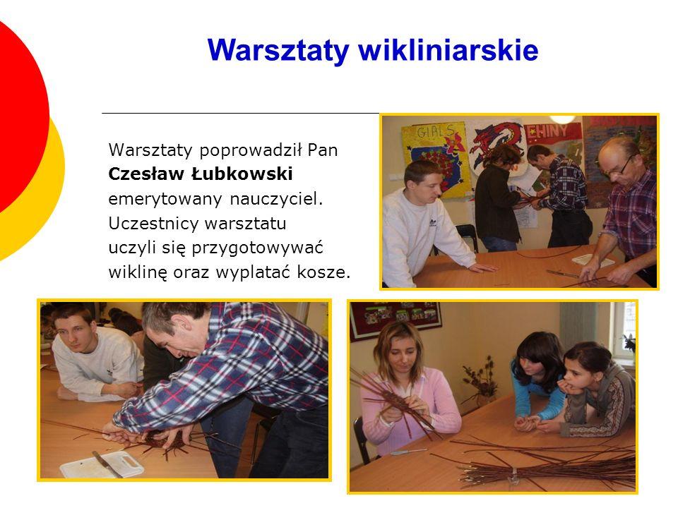 Warsztaty wikliniarskie Warsztaty poprowadził Pan Czesław Łubkowski emerytowany nauczyciel.