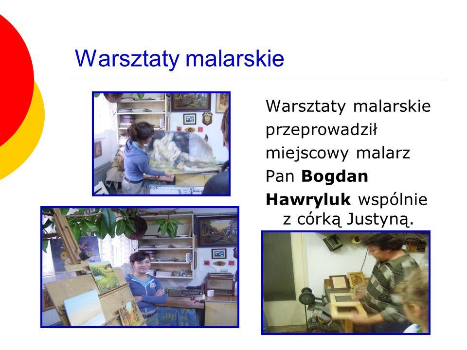 Warsztaty malarskie przeprowadził miejscowy malarz Pan Bogdan Hawryluk wspólnie z córką Justyną.