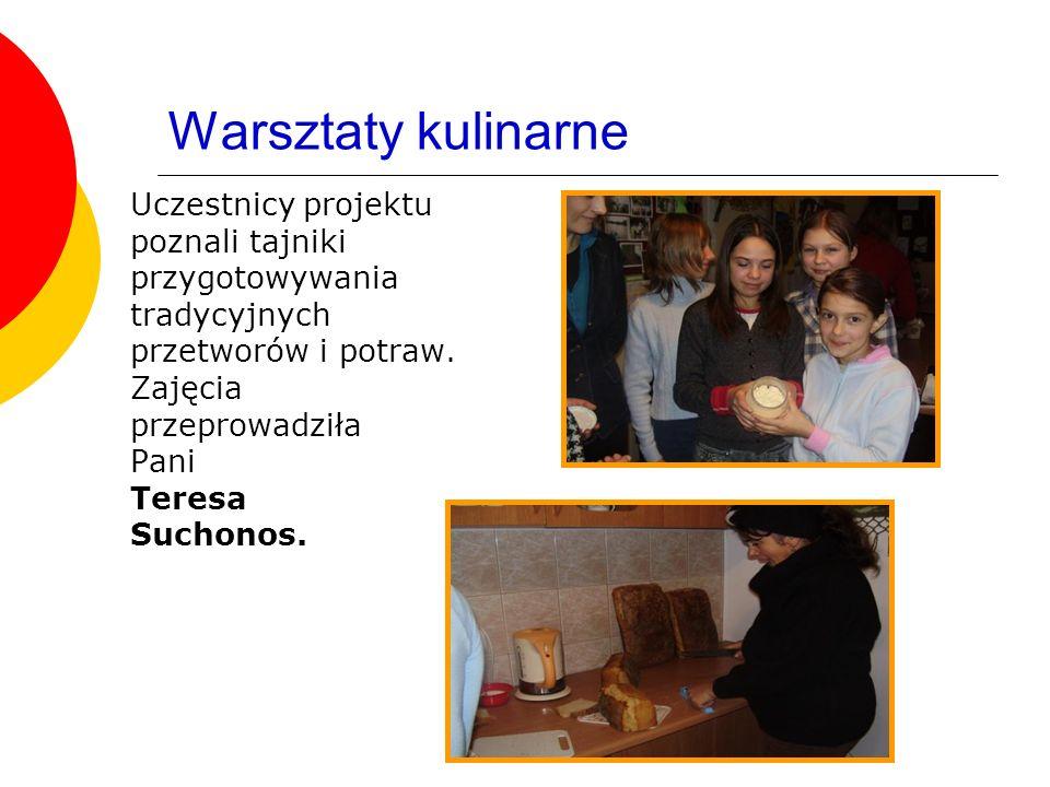 Warsztaty kulinarne Uczestnicy projektu poznali tajniki przygotowywania tradycyjnych przetworów i potraw.