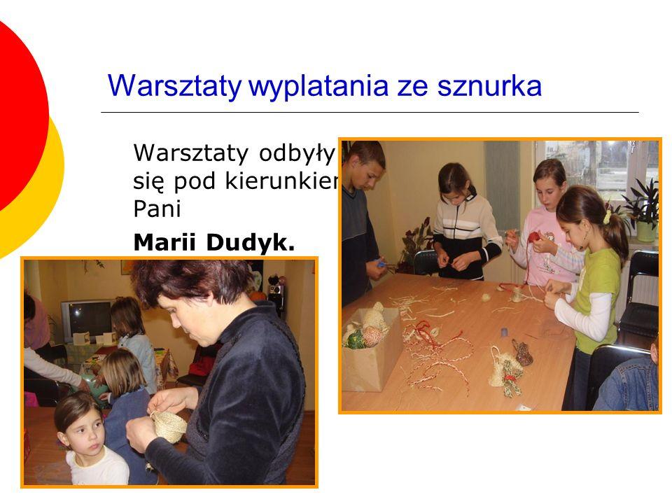 Warsztaty wyplatania ze sznurka Warsztaty odbyły się pod kierunkiem Pani Marii Dudyk.