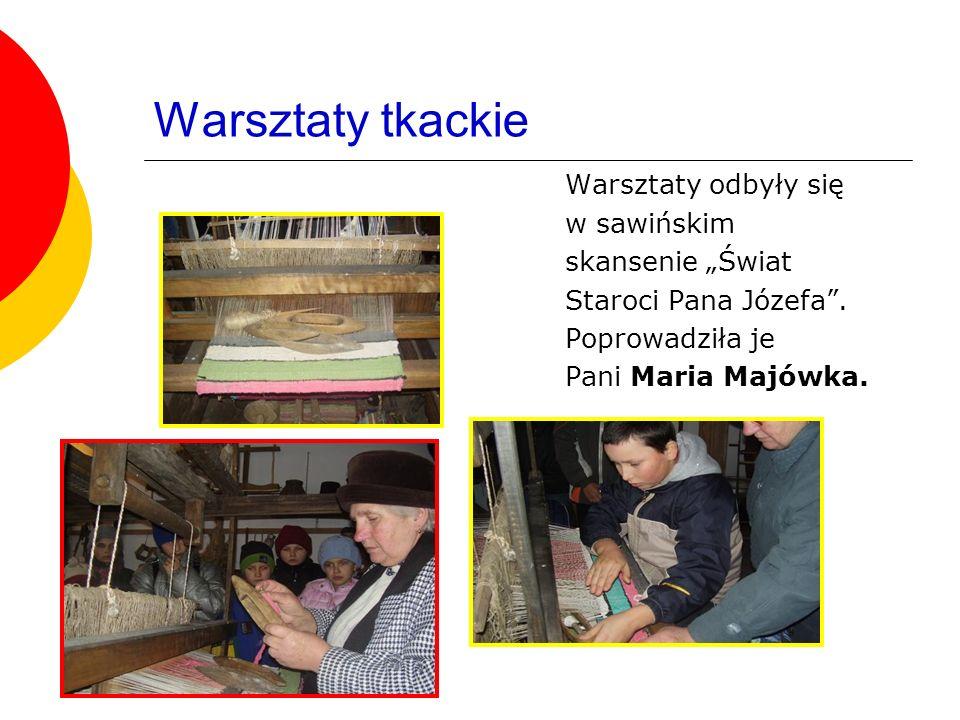 Warsztaty tkackie Warsztaty odbyły się w sawińskim skansenie Świat Staroci Pana Józefa.