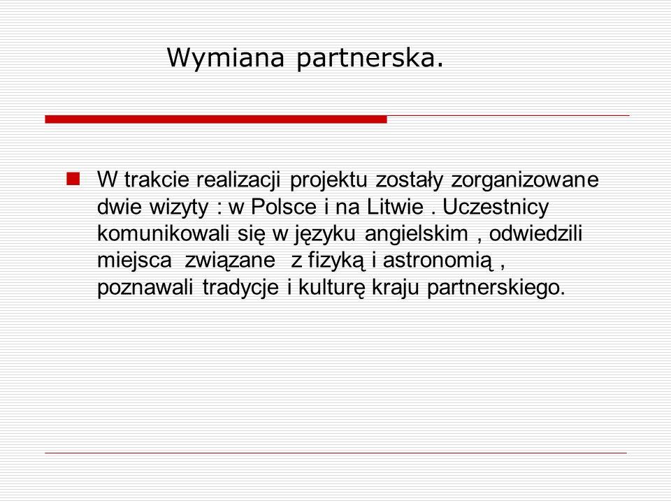 W trakcie realizacji projektu zostały zorganizowane dwie wizyty : w Polsce i na Litwie. Uczestnicy komunikowali się w języku angielskim, odwiedzili mi
