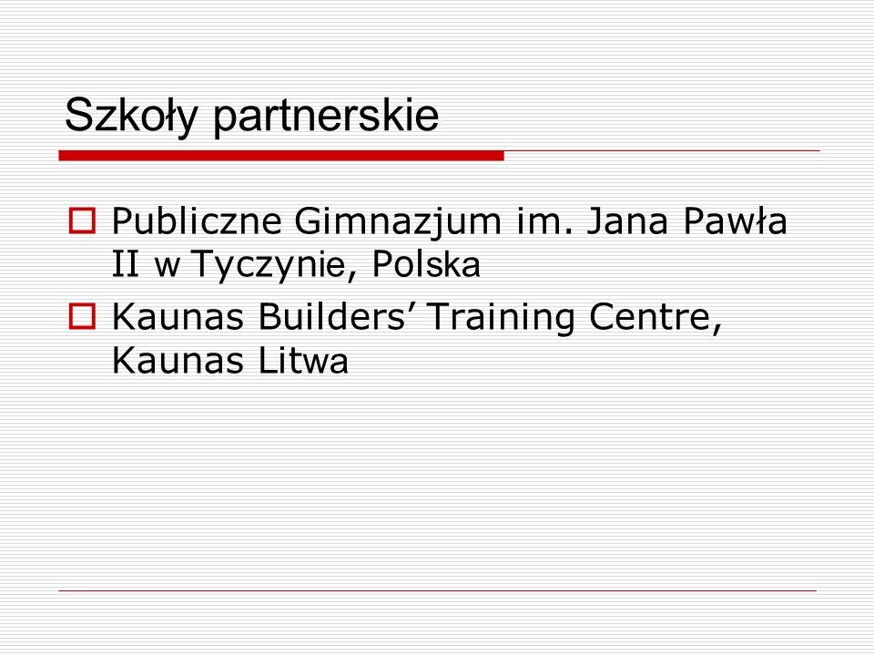 Szkoły partnerskie Publiczne Gimnazjum im. Jana Pawła II w Tyczyn ie, Pol ska Kaunas Builders Training Centre, Kaunas Lit wa