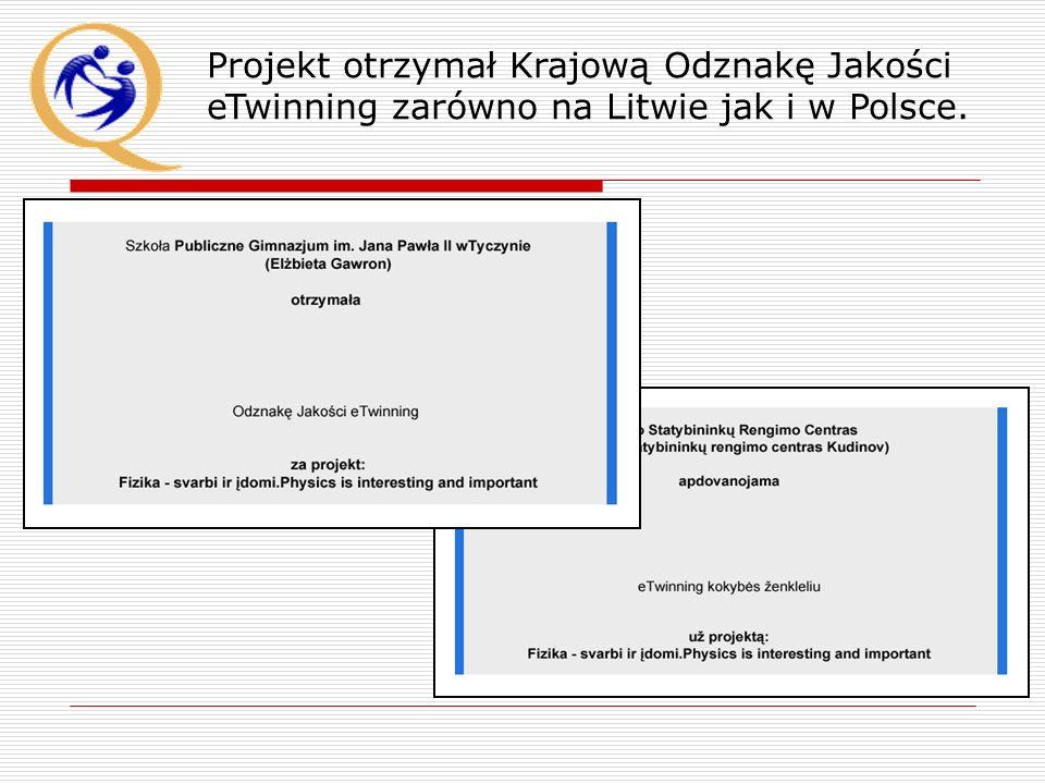 Projekt otrzymał Krajową Odznakę Jakości eTwinning zarówno na Litwie jak i w Polsce.