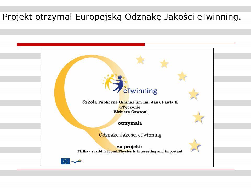 Projekt otrzymał Europejską Odznakę Jakości eTwinning.