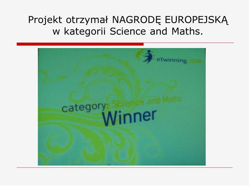 Projekt otrzymał NAGRODĘ EUROPEJSKĄ w kategorii Science and Maths.