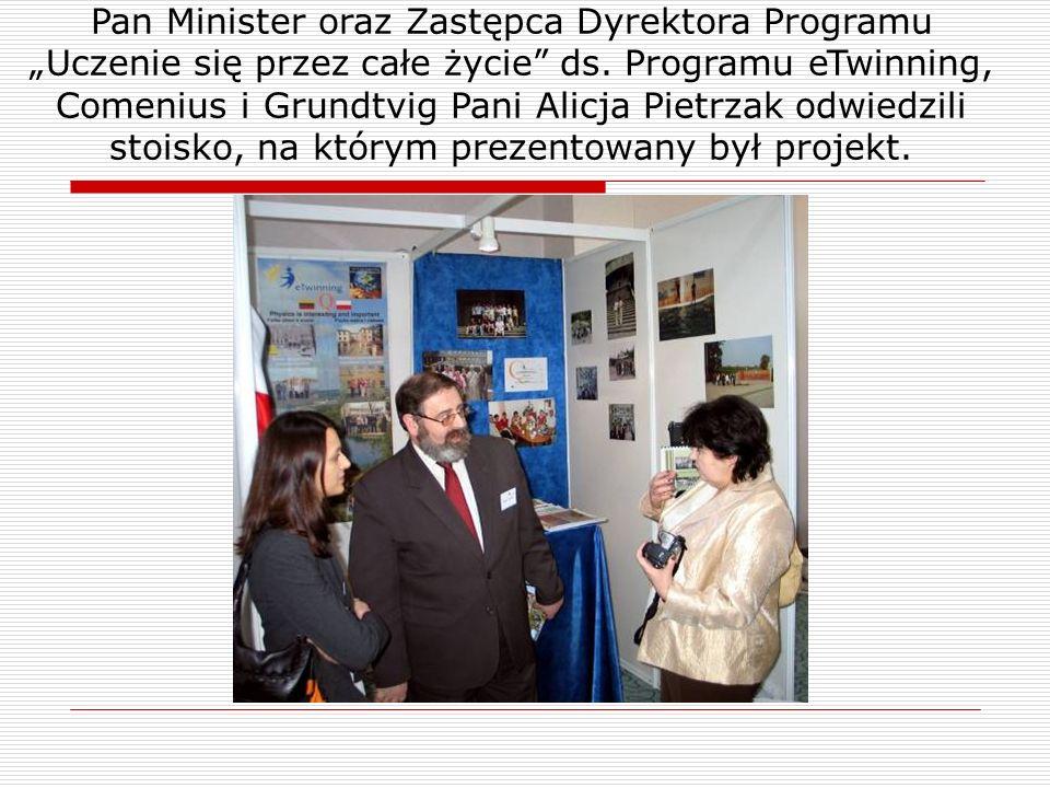 Pan Minister oraz Zastępca Dyrektora Programu Uczenie się przez całe życie ds. Programu eTwinning, Comenius i Grundtvig Pani Alicja Pietrzak odwiedzil