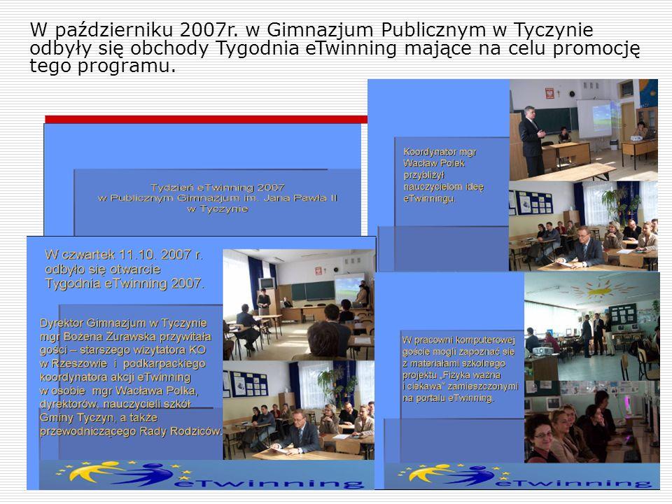 W październiku 2007r. w Gimnazjum Publicznym w Tyczynie odbyły się obchody Tygodnia eTwinning mające na celu promocję tego programu.