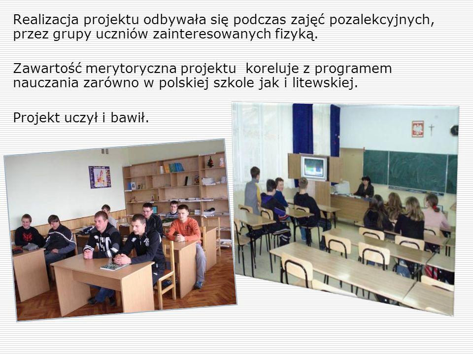 Realizacja projektu odbywała się podczas zajęć pozalekcyjnych, przez grupy uczniów zainteresowanych fizyką. Zawartość merytoryczna projektu koreluje z