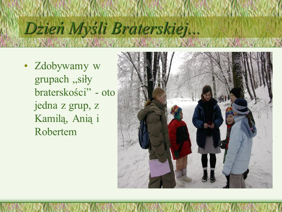 Dzień Myśli Braterskiej... Zdobywamy w grupach siły braterskości - oto jedna z grup, z Kamilą, Anią i Robertem