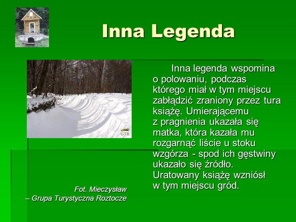 Inna Legenda Inna legenda wspomina o polowaniu, podczas którego miał w tym miejscu zabłądzić zraniony przez tura książę.