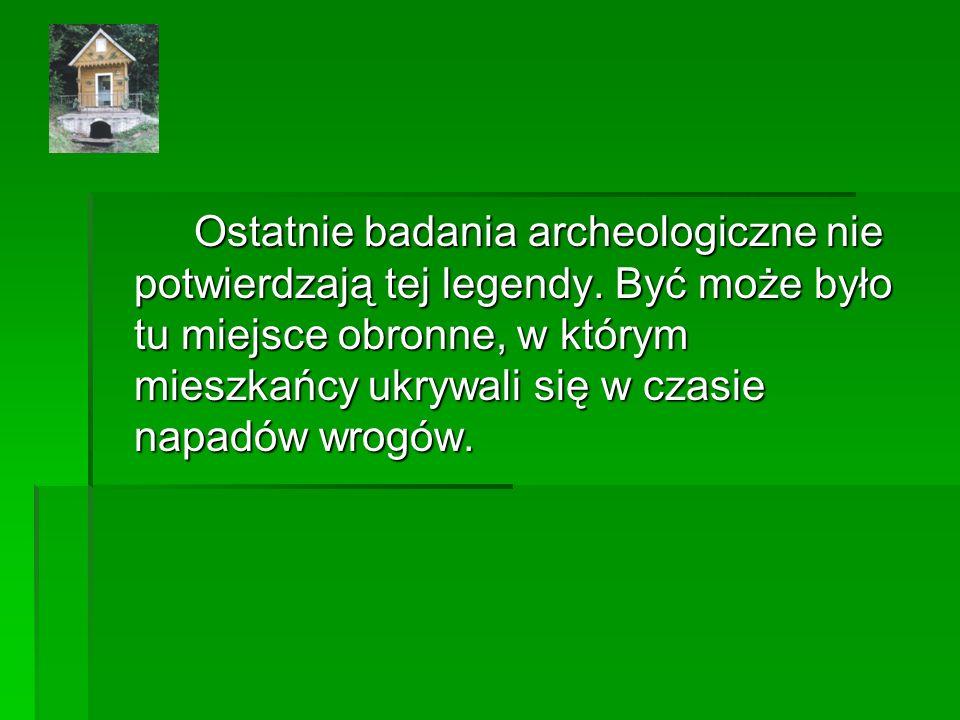 Ostatnie badania archeologiczne nie potwierdzają tej legendy.