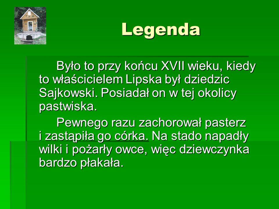 Legenda Było to przy końcu XVII wieku, kiedy to właścicielem Lipska był dziedzic Sajkowski.