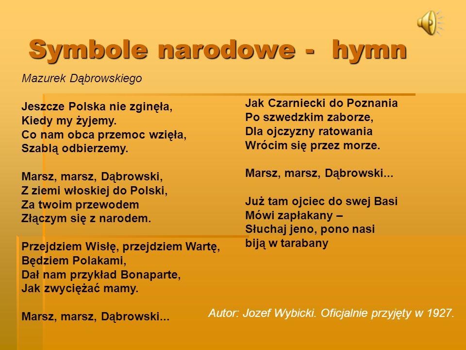 Symbole narodowe - hymn Mazurek Dąbrowskiego Jeszcze Polska nie zginęła, Kiedy my żyjemy.
