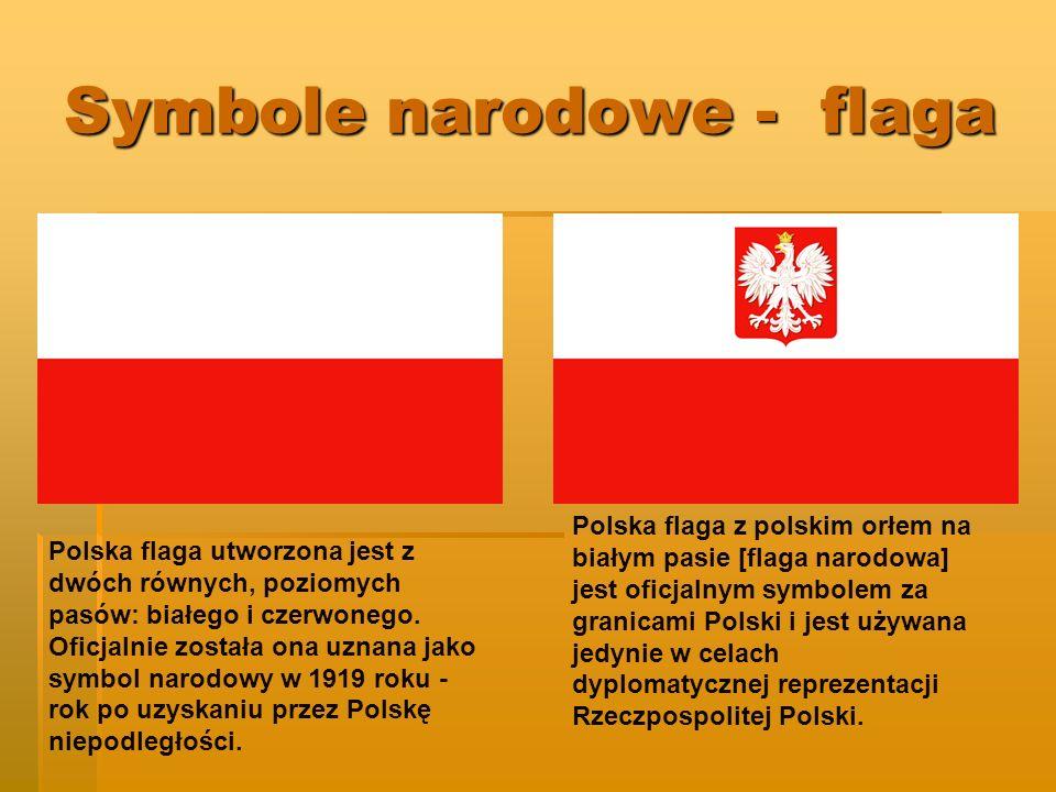 Symbole narodowe - flaga Polska flaga z polskim orłem na białym pasie [flaga narodowa] jest oficjalnym symbolem za granicami Polski i jest używana jedynie w celach dyplomatycznej reprezentacji Rzeczpospolitej Polski.