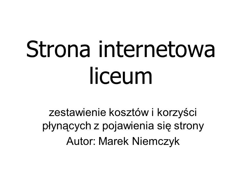 Strona internetowa liceum zestawienie kosztów i korzyści płynących z pojawienia się strony Autor: Marek Niemczyk