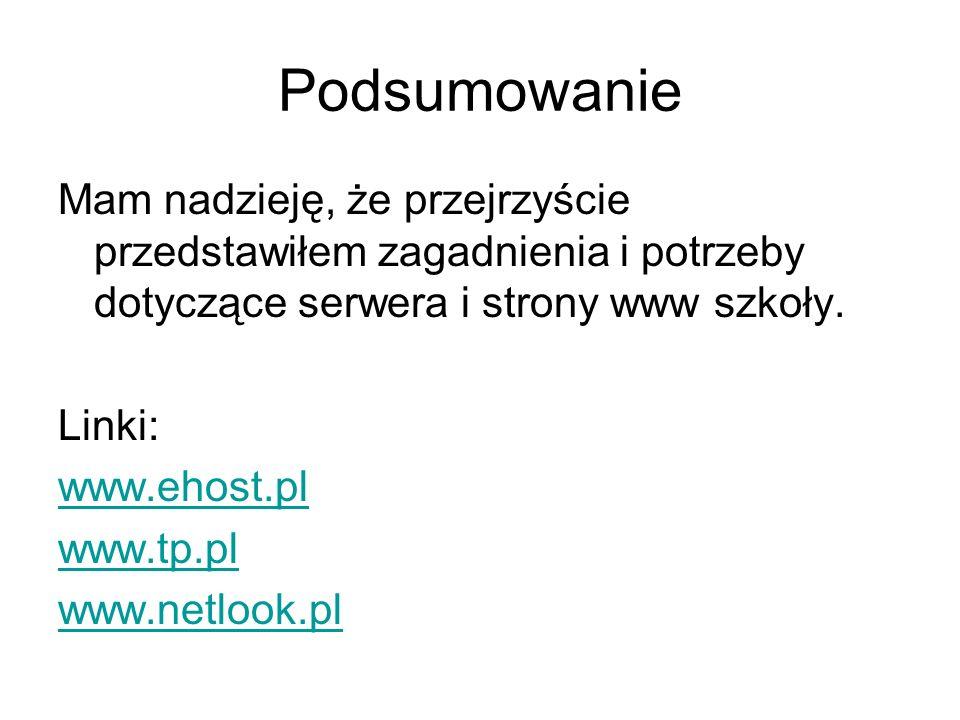 Podsumowanie Mam nadzieję, że przejrzyście przedstawiłem zagadnienia i potrzeby dotyczące serwera i strony www szkoły. Linki: www.ehost.pl www.tp.pl w