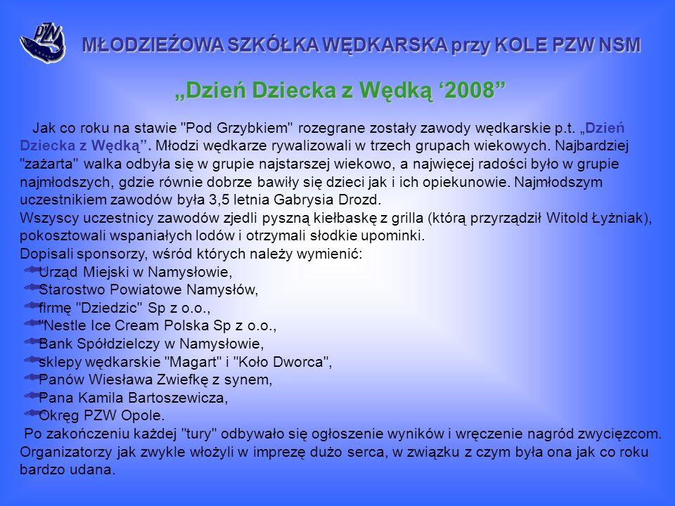 Dzień Dziecka z Wędką 2008 MŁODZIEŻOWA SZKÓŁKA WĘDKARSKA przy KOLE PZW NSM Jak co roku na stawie Pod Grzybkiem rozegrane zostały zawody wędkarskie p.t.