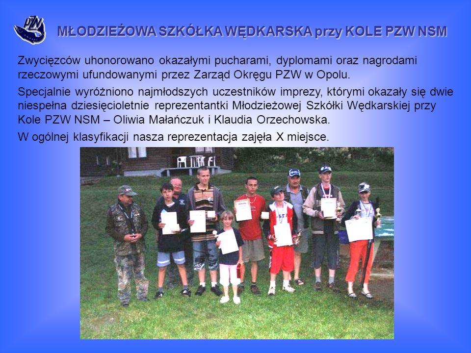 MŁODZIEŻOWA SZKÓŁKA WĘDKARSKA przy KOLE PZW NSM Zwycięzców uhonorowano okazałymi pucharami, dyplomami oraz nagrodami rzeczowymi ufundowanymi przez Zarząd Okręgu PZW w Opolu.