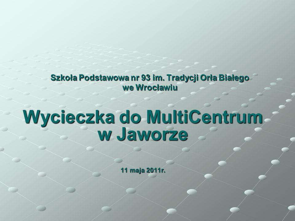 Szkoła Podstawowa nr 93 im. Tradycji Orła Białego we Wrocławiu Wycieczka do MultiCentrum w Jaworze 11 maja 2011r.