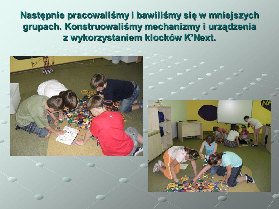 Następnie pracowaliśmy i bawiliśmy się w mniejszych grupach. Konstruowaliśmy mechanizmy i urządzenia z wykorzystaniem klocków KNext.