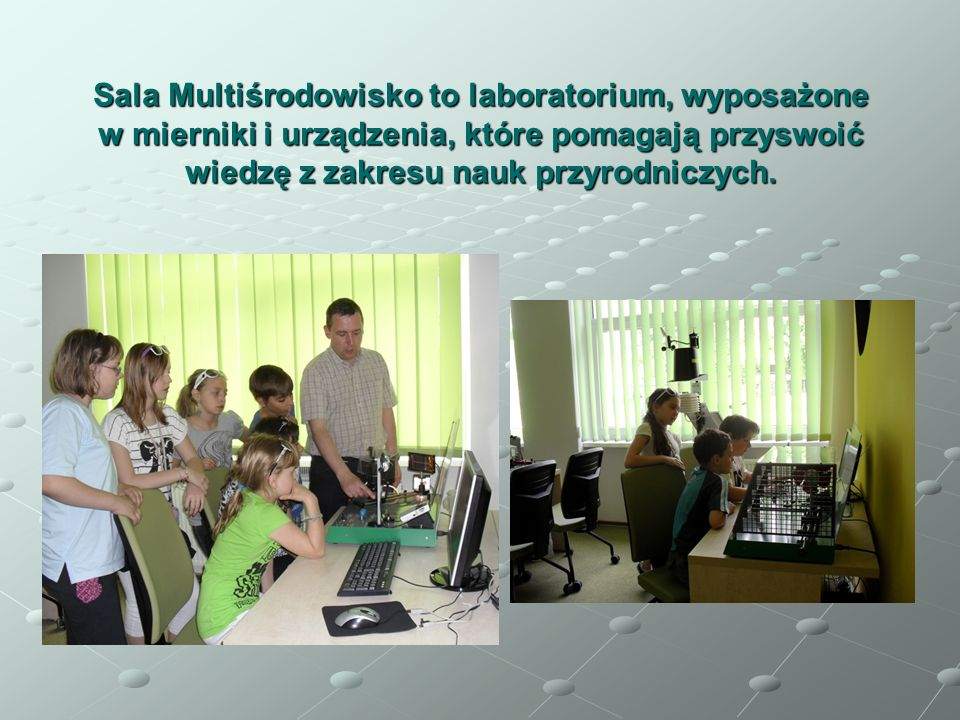 Sala Multiśrodowisko to laboratorium, wyposażone w mierniki i urządzenia, które pomagają przyswoić wiedzę z zakresu nauk przyrodniczych.