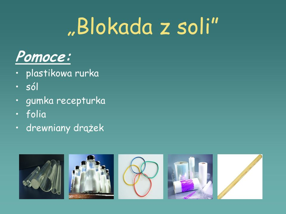 Blokada z soli Pomoce: plastikowa rurka sól gumka recepturka folia drewniany drążek
