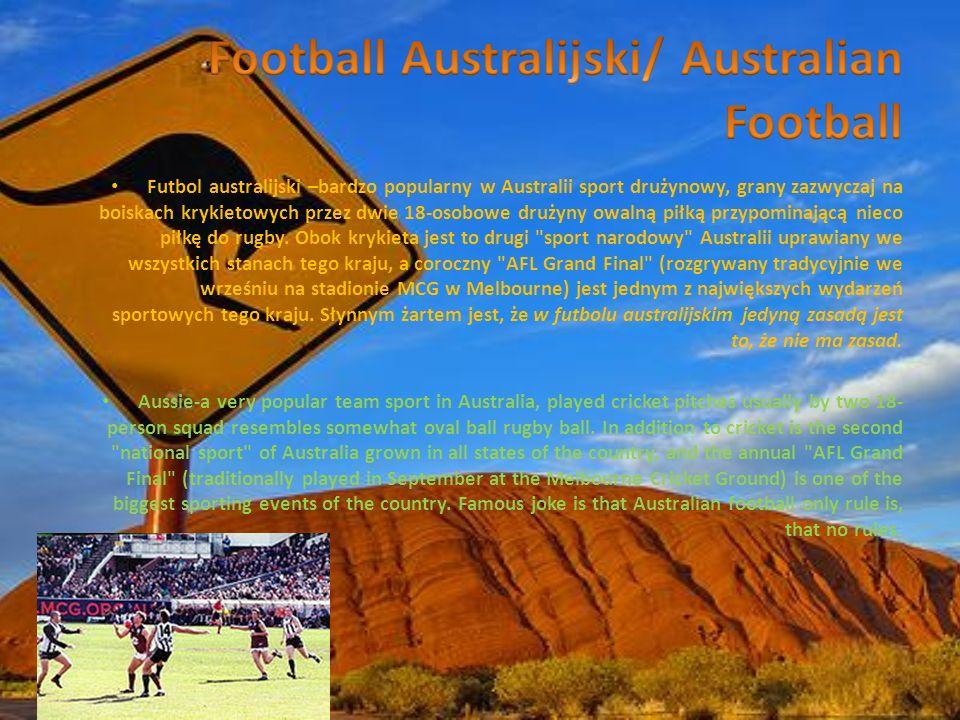 Futbol australijski –bardzo popularny w Australii sport drużynowy, grany zazwyczaj na boiskach krykietowych przez dwie 18-osobowe drużyny owalną piłką