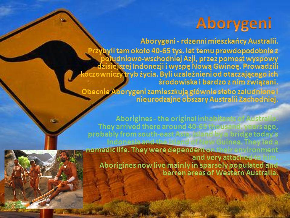 Aborygeni - rdzenni mieszkańcy Australii. Przybyli tam około 40-65 tys. lat temu prawdopodobnie z południowo-wschodniej Azji, przez pomost wyspowy dzi