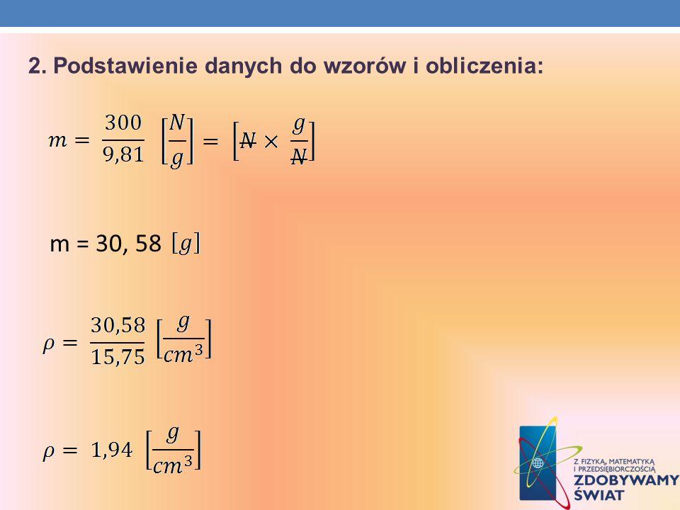 2. Podstawienie danych do wzorów i obliczenia: m = 30, 58