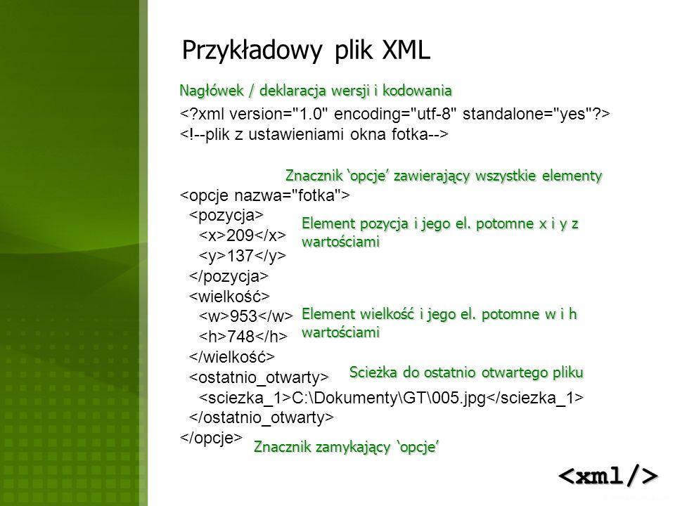 Przykładowy plik XML 209 137 953 748 C:\Dokumenty\GT\005.jpg Nagłówek / deklaracja wersji i kodowania Znacznik opcje zawierający wszystkie elementy El