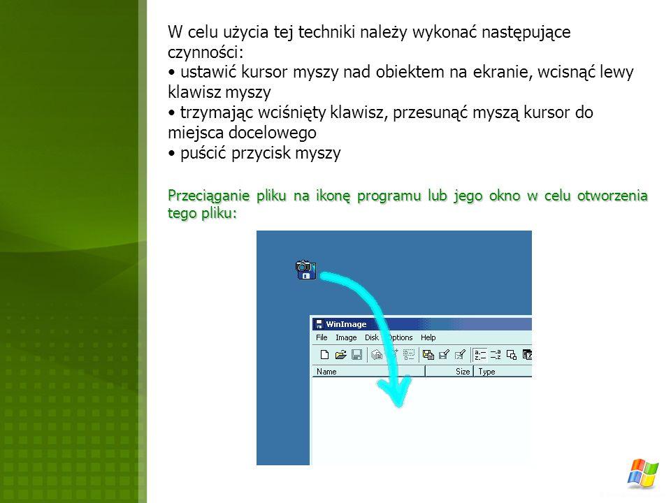 W celu użycia tej techniki należy wykonać następujące czynności: ustawić kursor myszy nad obiektem na ekranie, wcisnąć lewy klawisz myszy trzymając wc