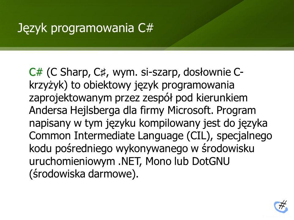 Przykładowy kod C# using System; using System.Collections.Generic; using System.Text; namespace ConsoleApplication1 { class Program { static void Main(string[] args) { Console.WriteLine( Hello world! ); } Deklaracje przestrzeni nazw Klasa główna programu Main rozpoczyna program Wypisanie tekstu w konsoli