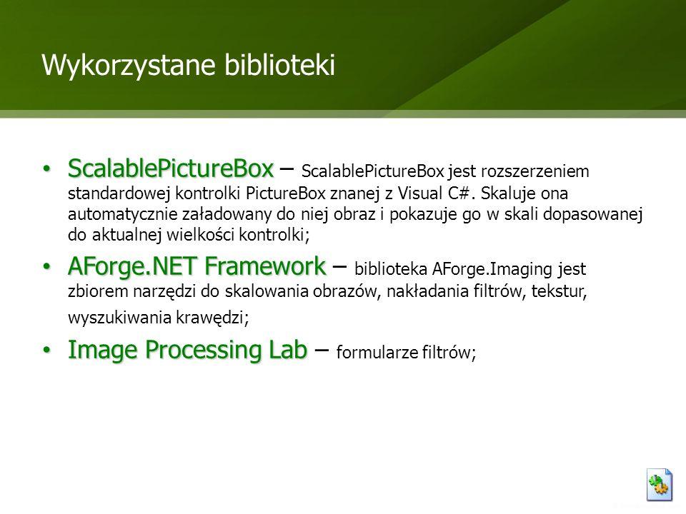 Wykorzystane biblioteki ScalablePictureBox ScalablePictureBox – ScalablePictureBox jest rozszerzeniem standardowej kontrolki PictureBox znanej z Visua