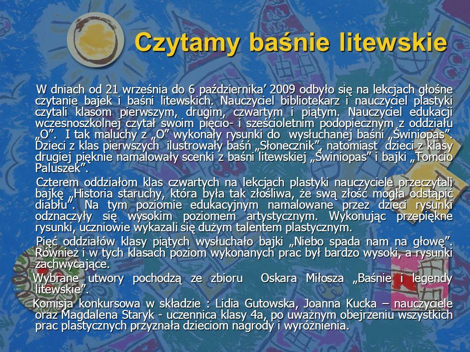 W dniach od 21 września do 6 października 2009 odbyło się na lekcjach głośne czytanie bajek i baśni litewskich.