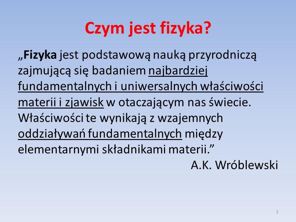 Fizyka (z gr.φύσις physis - natura ) – nauka o przyrodzie w najszerszym znaczeniu tego słowa.
