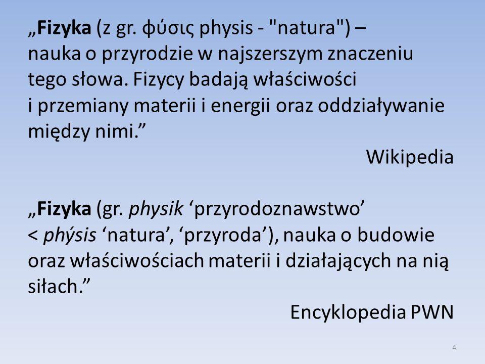Fizyka jest nauką ścisłą i ilościową ponieważ posługuje się pojęciem wielkości fizycznych, które można ujmować ilościowo, a wyniki badań podaje w postaci liczb i praw wyrażonych matematycznie.